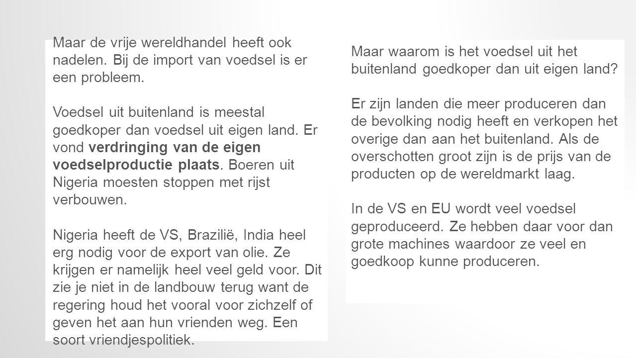 Maar de vrije wereldhandel heeft ook nadelen. Bij de import van voedsel is er een probleem. Voedsel uit buitenland is meestal goedkoper dan voedsel ui