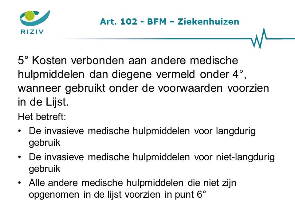 Art. 102 - BFM – Ziekenhuizen 5° Kosten verbonden aan andere medische hulpmiddelen dan diegene vermeld onder 4°, wanneer gebruikt onder de voorwaarden