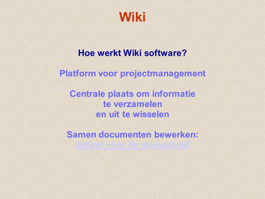 Wiki Hoe werkt Wiki software? Platform voor projectmanagement Centrale plaats om informatie te verzamelen en uit te wisselen Samen documenten bewerken