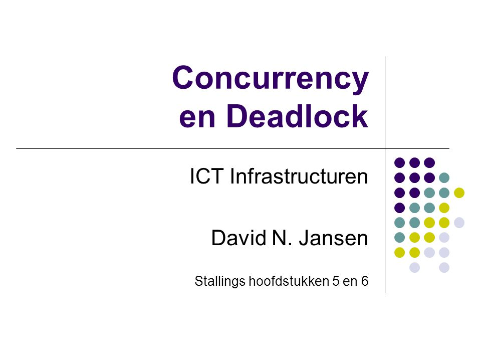 Concurrency en Deadlock ICT Infrastructuren David N. Jansen Stallings hoofdstukken 5 en 6