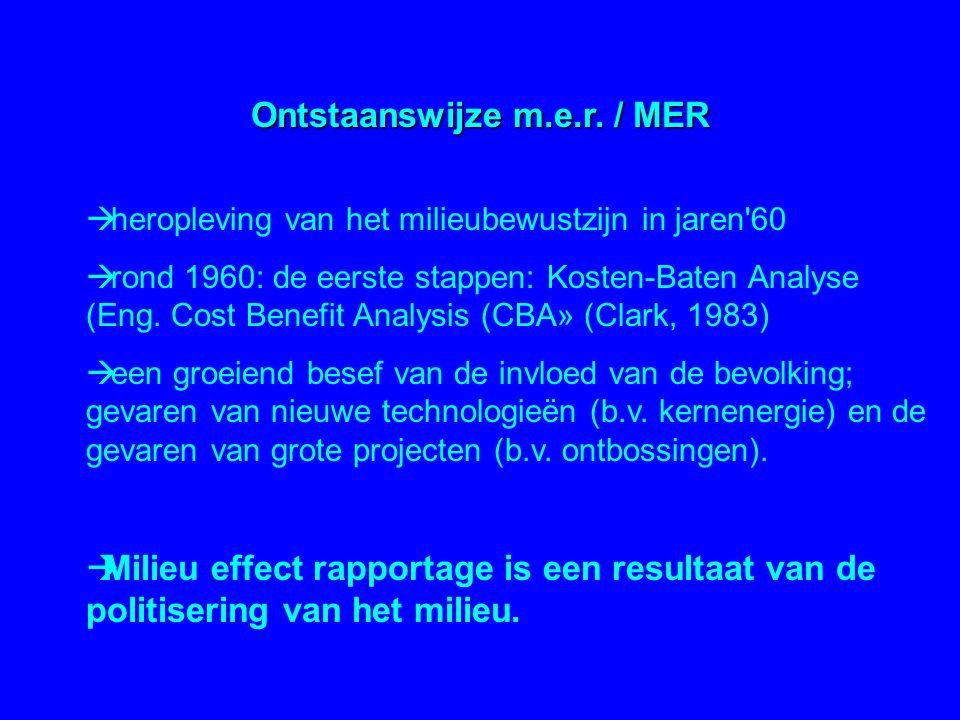 Ontstaanswijze m.e.r. / MER  heropleving van het milieubewustzijn in jaren'60  rond 1960: de eerste stappen: Kosten-Baten Analyse (Eng. Cost Benefit