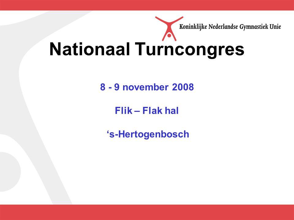 Nationaal Turncongres 8 - 9 november 2008 Flik – Flak hal 's-Hertogenbosch