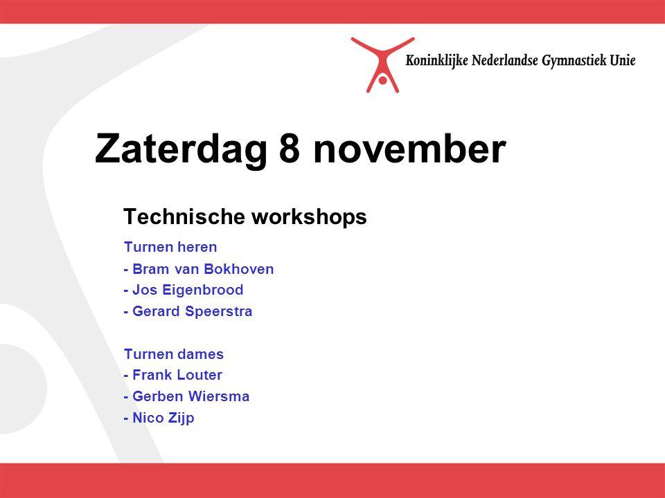 Zaterdag 8 november Technische workshops Turnen heren - Bram van Bokhoven - Jos Eigenbrood - Gerard Speerstra Turnen dames - Frank Louter - Gerben Wiersma - Nico Zijp