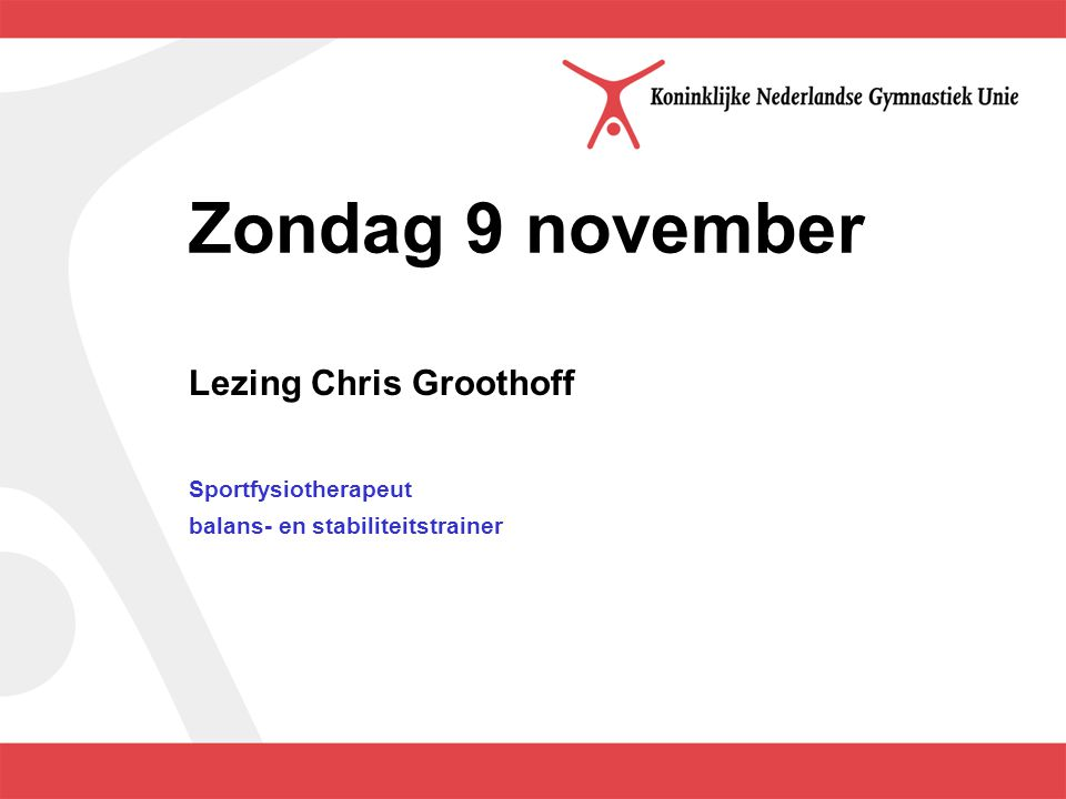 Zondag 9 november Lezing Chris Groothoff Sportfysiotherapeut balans- en stabiliteitstrainer