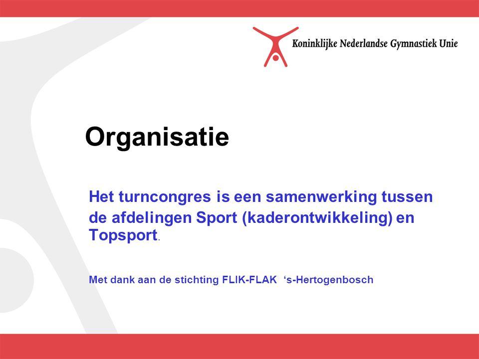 Organisatie Het turncongres is een samenwerking tussen de afdelingen Sport (kaderontwikkeling) en Topsport.
