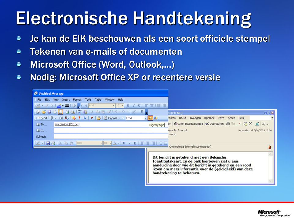 In samenwerking met Electronische Handtekening Je kan de EIK beschouwen als een soort officiele stempel Tekenen van e-mails of documenten Microsoft Office (Word, Outlook,...) Nodig: Microsoft Office XP or recentere versie