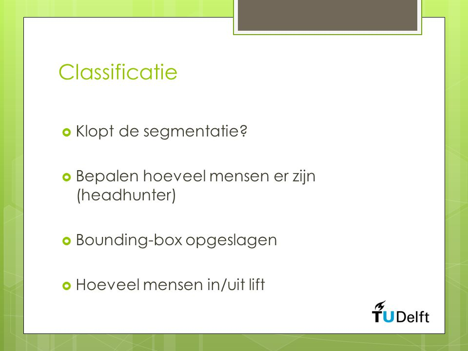 Data-analyse  Werkzaam als lift open tot lift dicht is  Verzameling outputs van classificatie