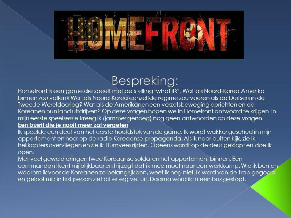 Homefront is een game die speelt met de stelling 'what if?'. Wat als Noord-Korea Amerika binnen zou vallen? Wat als Noord-Korea eenzelfde regime zou v