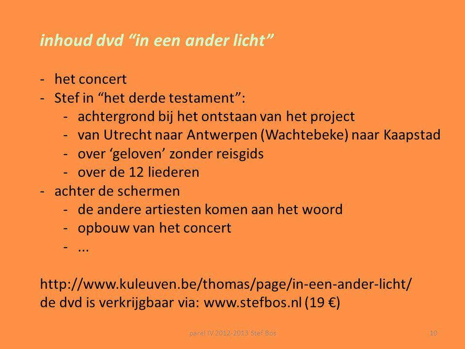 parel IV 2012-2013 Stef Bos9 STEF BOS ° 1961 – Veenendaal sterk godsdienstige opvoeding (protestant) lerarenopleiding: Utrecht naar België: op zoek na