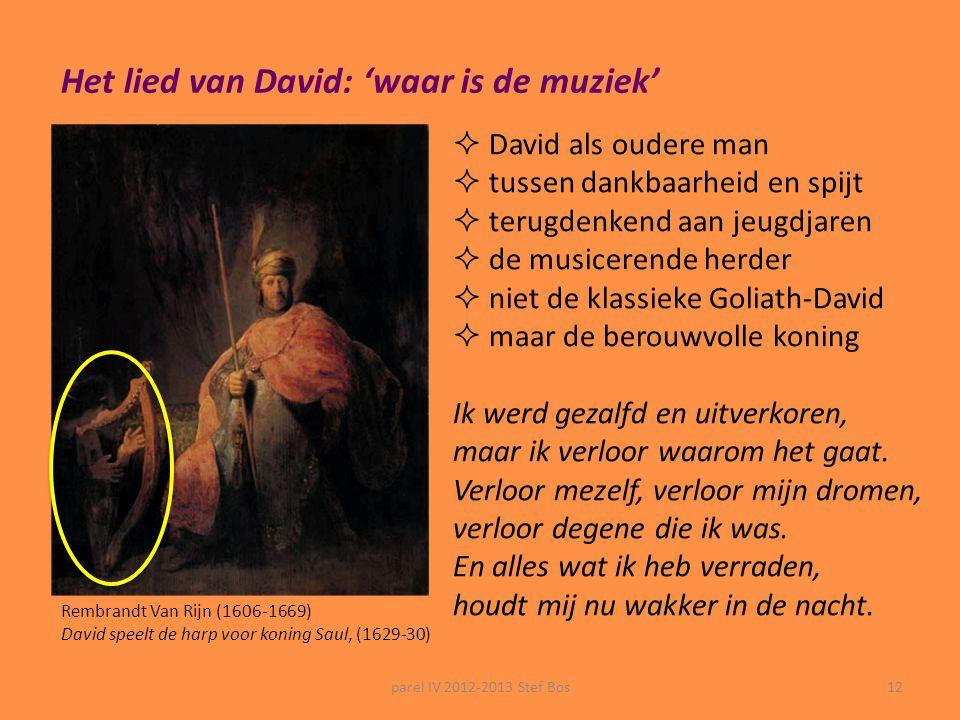parel IV 2012-2013 Stef Bos11 4 liederen – 4 teksten – 4 muzikale benaderingen inspiratie: -niet in eerste instantie uit de lezing van de bijbel -wel