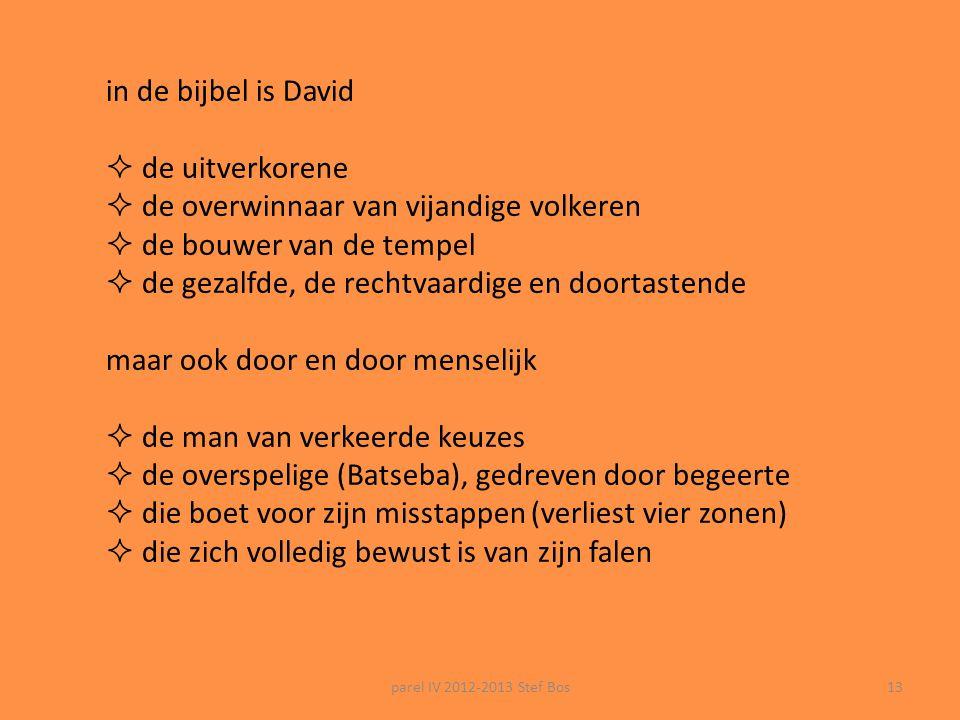 parel IV 2012-2013 Stef Bos12 Rembrandt Van Rijn (1606-1669) David speelt de harp voor koning Saul, (1629-30) Het lied van David: 'waar is de muziek'