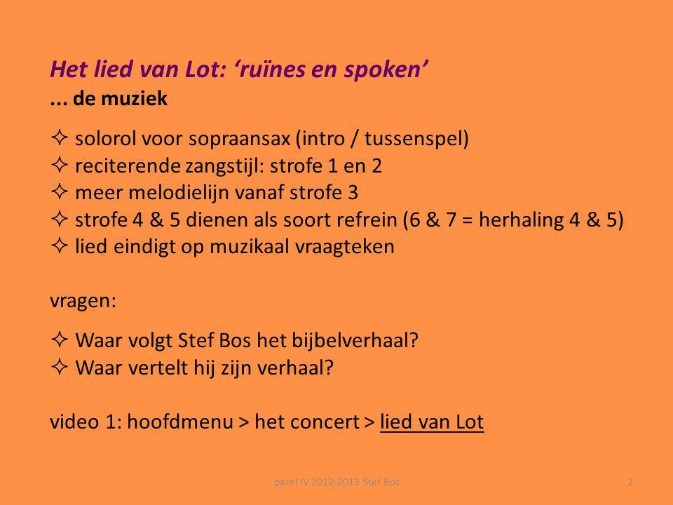 parel IV 2012-2013 Stef Bos2 Het lied van Lot: 'ruïnes en spoken'...