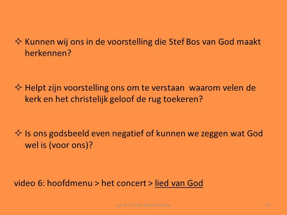 parel IV 2012-2013 Stef Bos21 Het Lied van God: 'wat ik niet ben'... de muziek  sterk pop-nummer: bigband, jazz, fris, puike orkestratie  blues-acht
