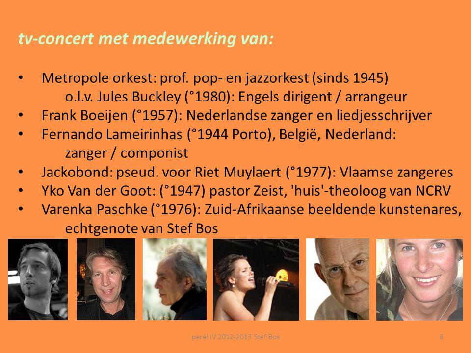 parel IV 2012-2013 Stef Bos8 tv-concert met medewerking van: Metropole orkest: prof.