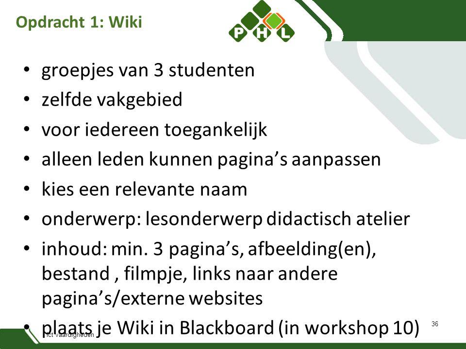 Opdracht 1: Wiki groepjes van 3 studenten zelfde vakgebied voor iedereen toegankelijk alleen leden kunnen pagina's aanpassen kies een relevante naam onderwerp: lesonderwerp didactisch atelier inhoud: min.