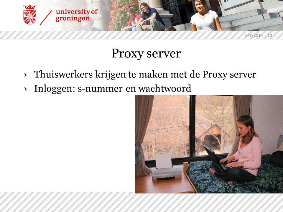9/3/2014 | 13 Proxy server ›Thuiswerkers krijgen te maken met de Proxy server ›Inloggen: s-nummer en wachtwoord