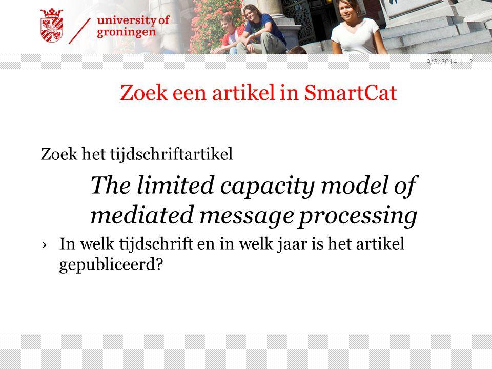 Zoek een artikel in SmartCat Zoek het tijdschriftartikel The limited capacity model of mediated message processing ›In welk tijdschrift en in welk jaar is het artikel gepubliceerd.