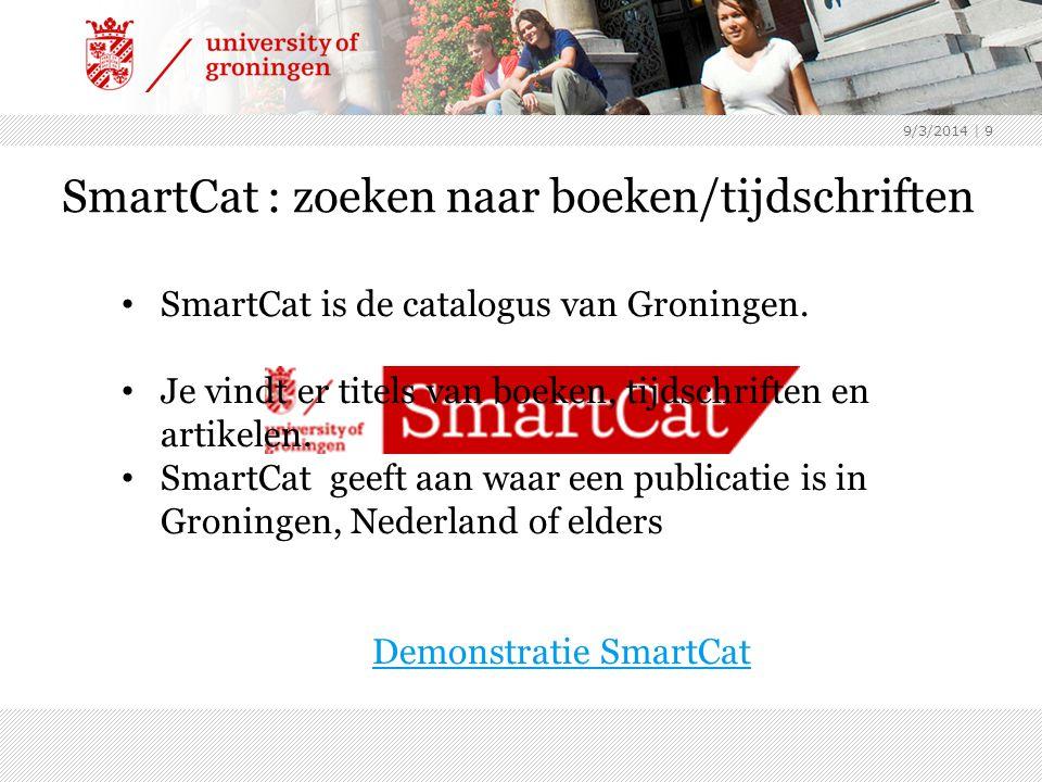 9/3/2014 | 9 SmartCat : zoeken naar boeken/tijdschriften SmartCat is de catalogus van Groningen.