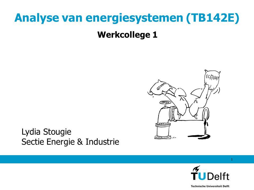 1 Analyse van energiesystemen (TB142E) Werkcollege 1 Lydia Stougie Sectie Energie & Industrie