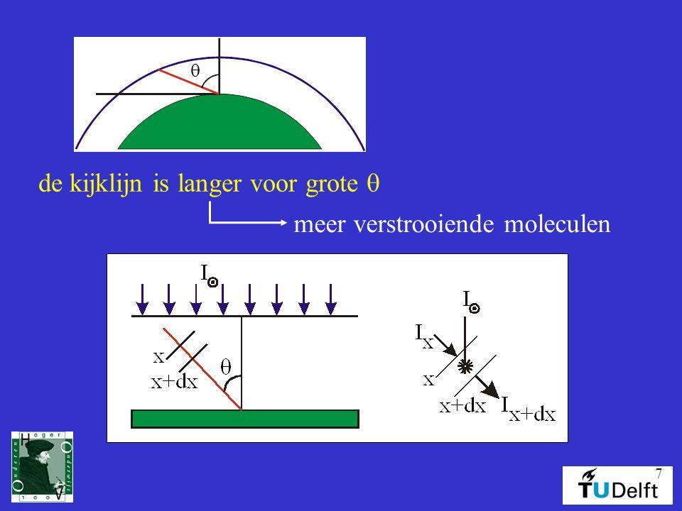 7  de kijklijn is langer voor grote  meer verstrooiende moleculen