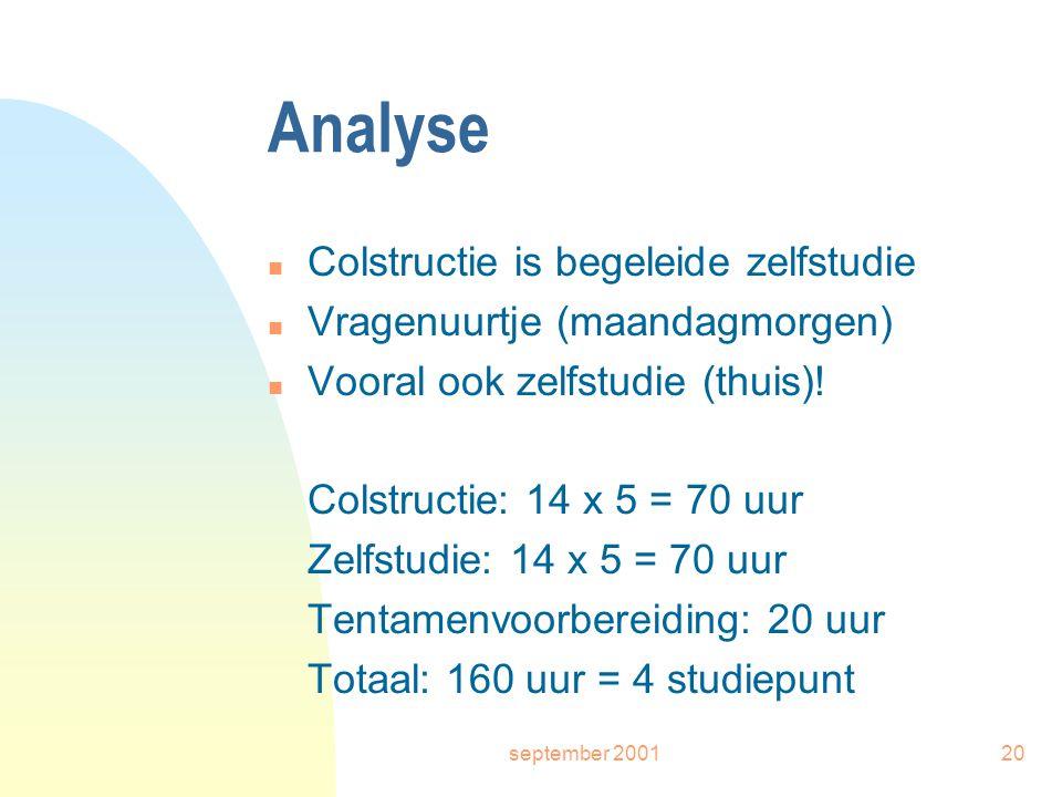 september 200120 Analyse n Colstructie is begeleide zelfstudie n Vragenuurtje (maandagmorgen) n Vooral ook zelfstudie (thuis).