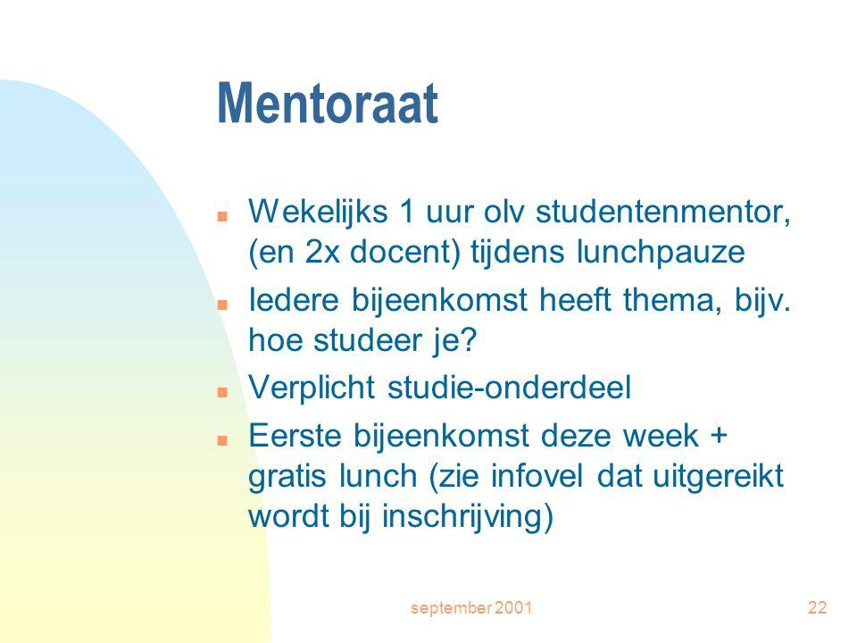 september 200122 Mentoraat n Wekelijks 1 uur olv studentenmentor, (en 2x docent) tijdens lunchpauze n Iedere bijeenkomst heeft thema, bijv.