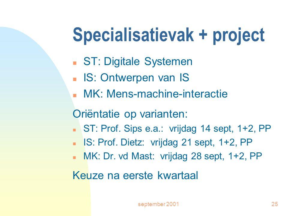 september 200125 Specialisatievak + project n ST: Digitale Systemen n IS: Ontwerpen van IS n MK: Mens-machine-interactie Oriëntatie op varianten: n ST: Prof.