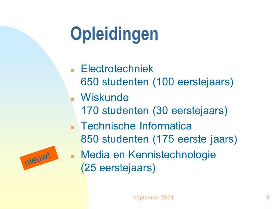 september 20013 Opleidingen n Electrotechniek 650 studenten (100 eerstejaars) n Wiskunde 170 studenten (30 eerstejaars) n Technische Informatica 850 studenten (175 eerste jaars) n Media en Kennistechnologie (25 eerstejaars) nieuw!