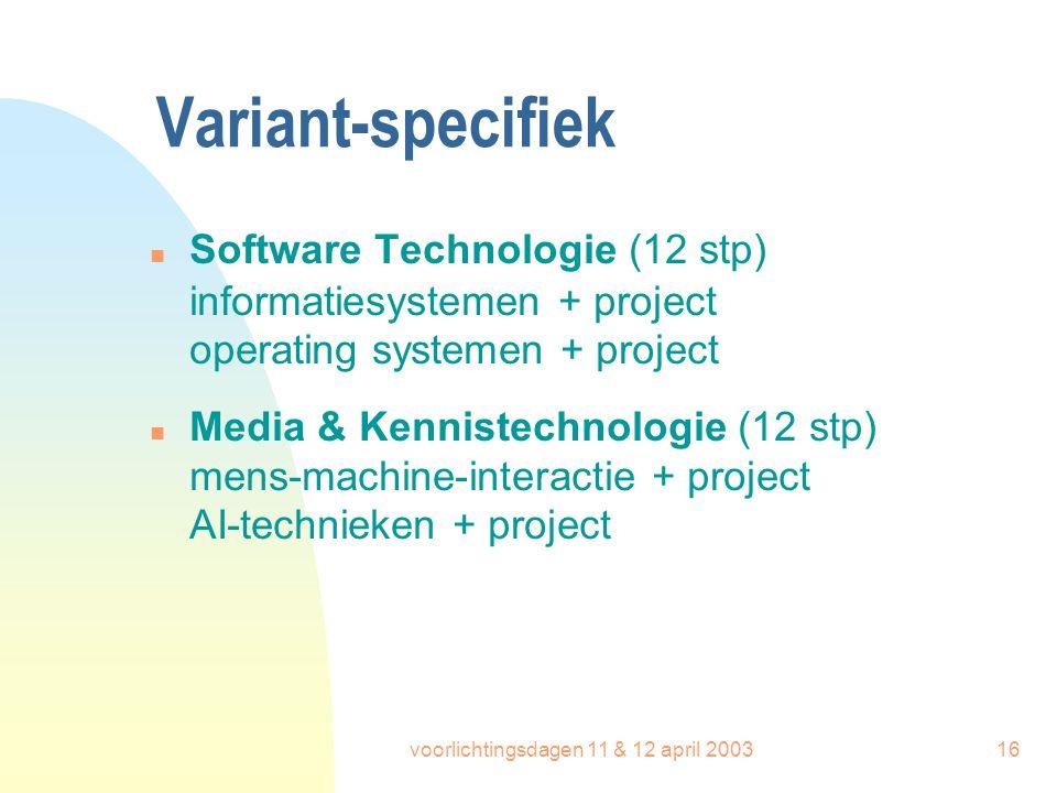 voorlichtingsdagen 11 & 12 april 200316 Variant-specifiek n Software Technologie (12 stp) informatiesystemen + project operating systemen + project n
