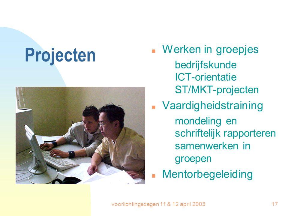 voorlichtingsdagen 11 & 12 april 200317 Projecten n Werken in groepjes bedrijfskunde ICT-orientatie ST/MKT-projecten n Vaardigheidstraining mondeling