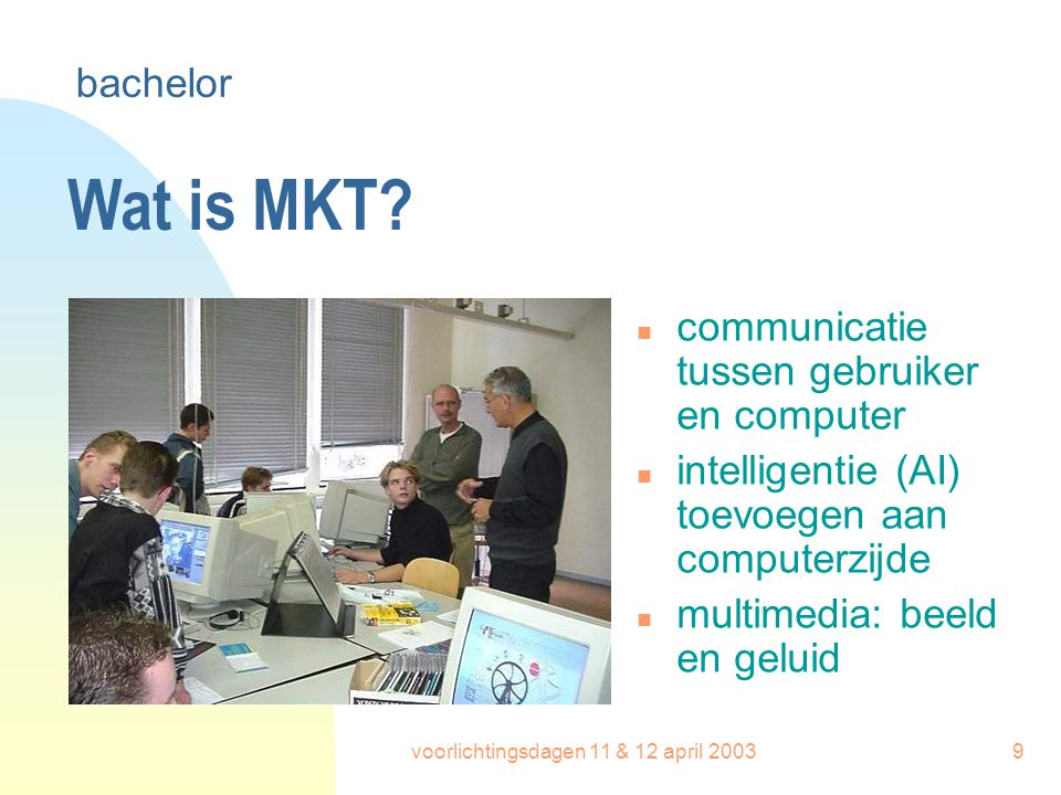 voorlichtingsdagen 11 & 12 april 20039 Wat is MKT.