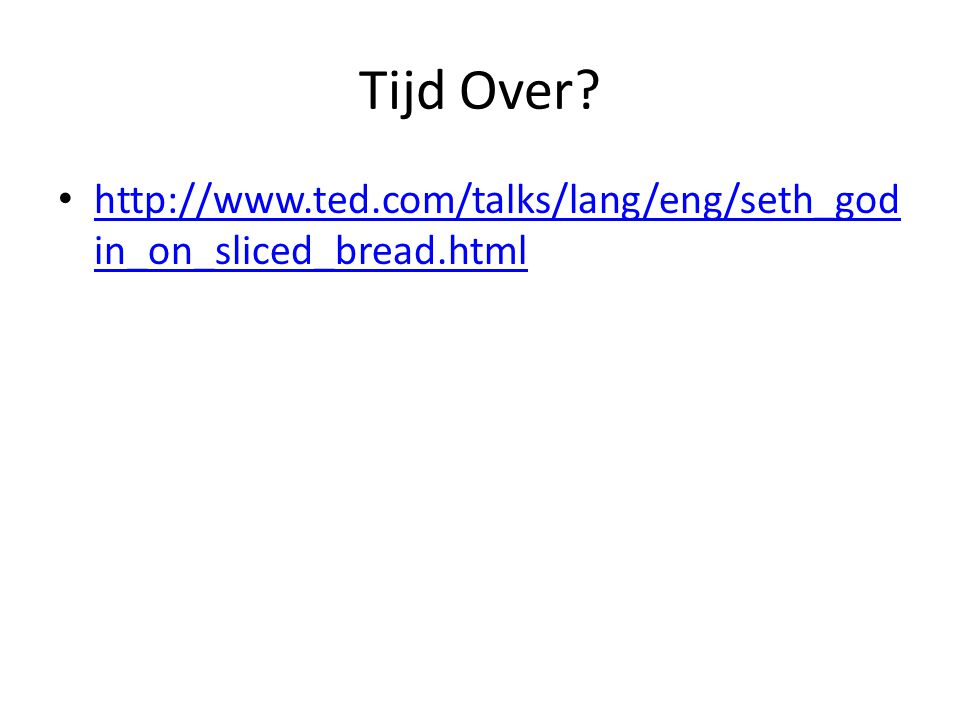 Tijd Over? http://www.ted.com/talks/lang/eng/seth_god in_on_sliced_bread.html http://www.ted.com/talks/lang/eng/seth_god in_on_sliced_bread.html