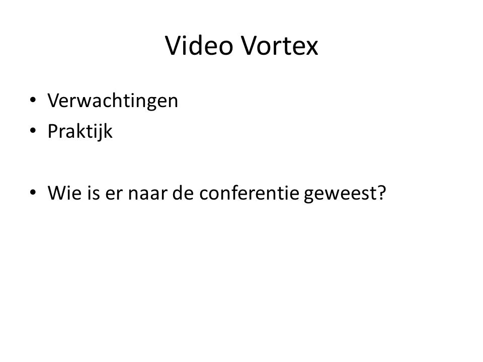 Video Vortex Verwachtingen Praktijk Wie is er naar de conferentie geweest