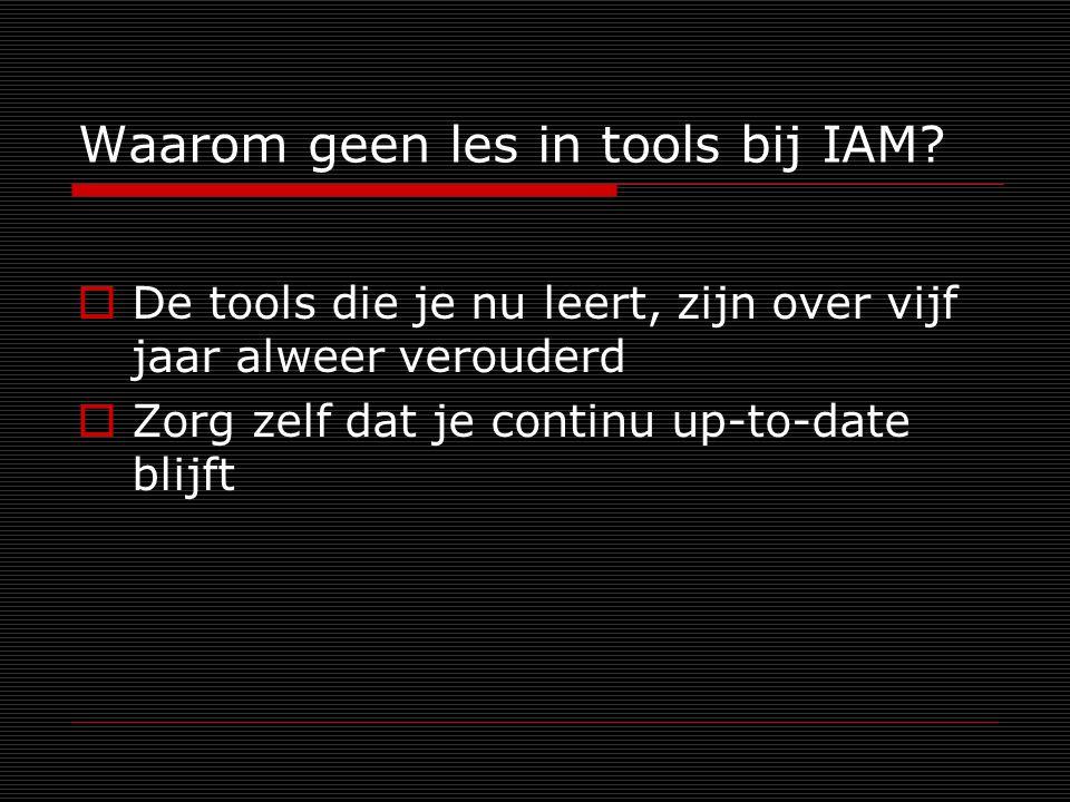 Waarom geen les in tools bij IAM.