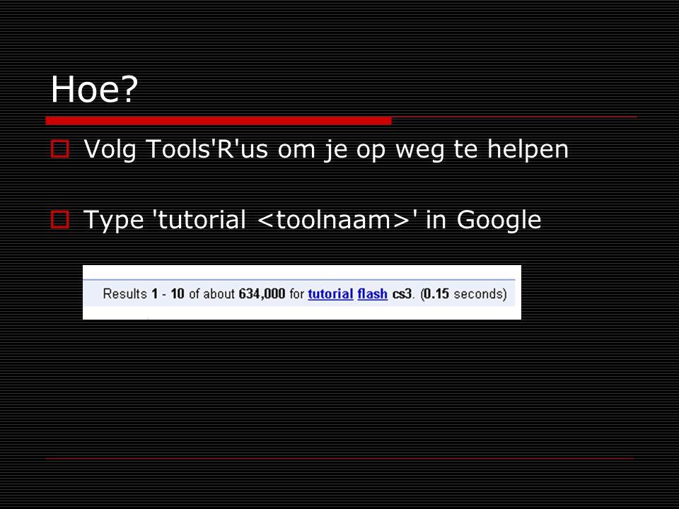 Hoe  Volg Tools R us om je op weg te helpen  Type tutorial in Google