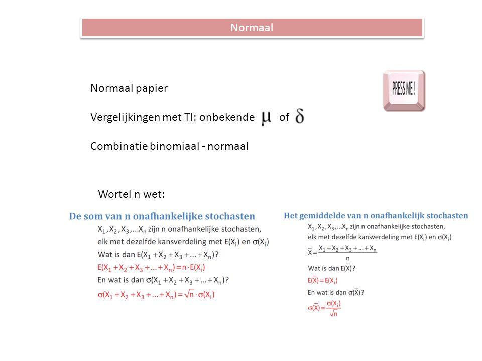 Normaal Normaal papier Vergelijkingen met TI: onbekende of Combinatie binomiaal - normaal Wortel n wet: