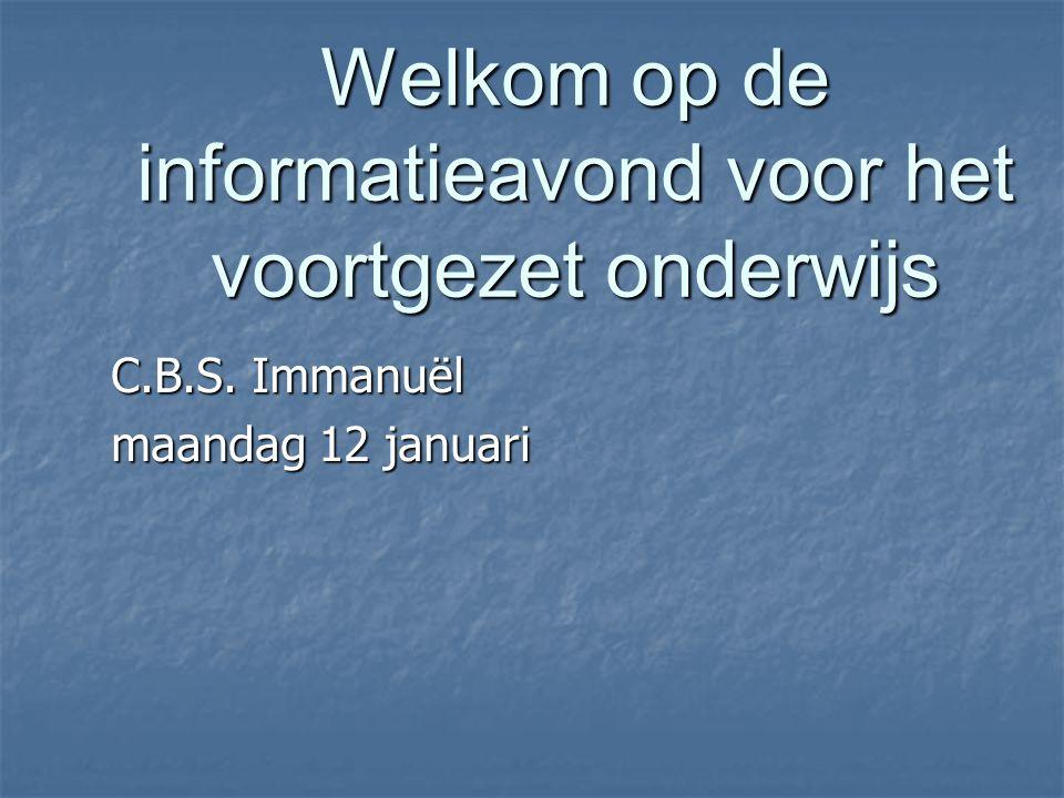 Welkom op de informatieavond voor het voortgezet onderwijs C.B.S. Immanuël maandag 12 januari