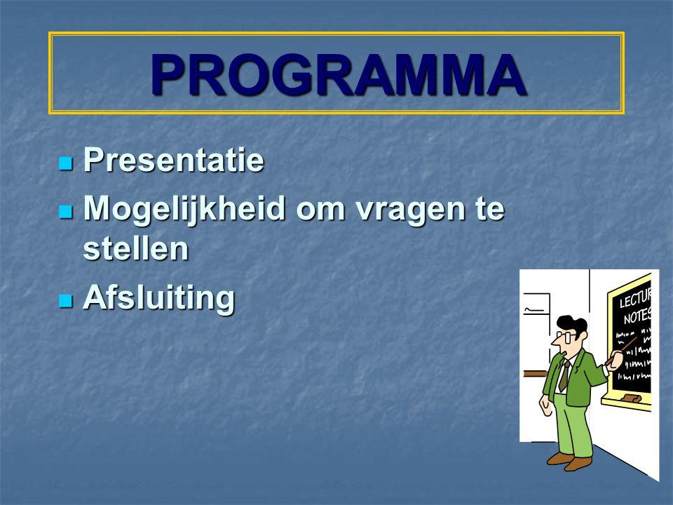Presentatie Presentatie Mogelijkheid om vragen te stellen Mogelijkheid om vragen te stellen Afsluiting Afsluiting PROGRAMMA