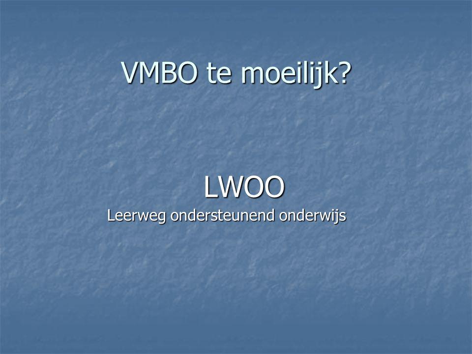 VMBO te moeilijk? LWOO LWOO Leerweg ondersteunend onderwijs