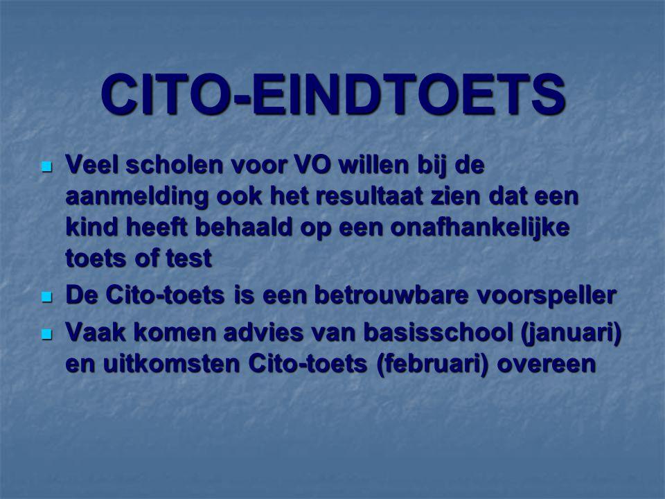 CITO-EINDTOETS Veel scholen voor VO willen bij de aanmelding ook het resultaat zien dat een kind heeft behaald op een onafhankelijke toets of test Veel scholen voor VO willen bij de aanmelding ook het resultaat zien dat een kind heeft behaald op een onafhankelijke toets of test De Cito-toets is een betrouwbare voorspeller De Cito-toets is een betrouwbare voorspeller Vaak komen advies van basisschool (januari) en uitkomsten Cito-toets (februari) overeen Vaak komen advies van basisschool (januari) en uitkomsten Cito-toets (februari) overeen