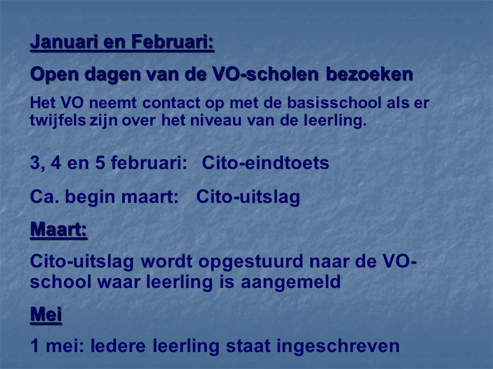 Januari en Februari: Open dagen van de VO-scholen bezoeken Het VO neemt contact op met de basisschool als er twijfels zijn over het niveau van de leerling.
