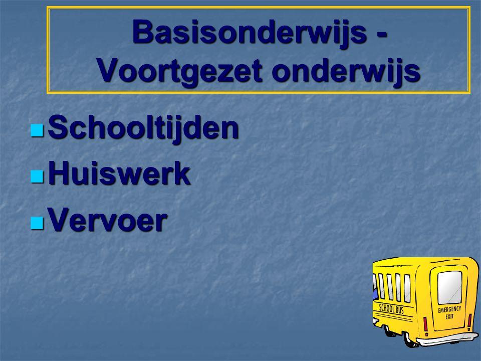 Basisonderwijs - Voortgezet onderwijs Schooltijden Schooltijden Huiswerk Huiswerk Vervoer Vervoer