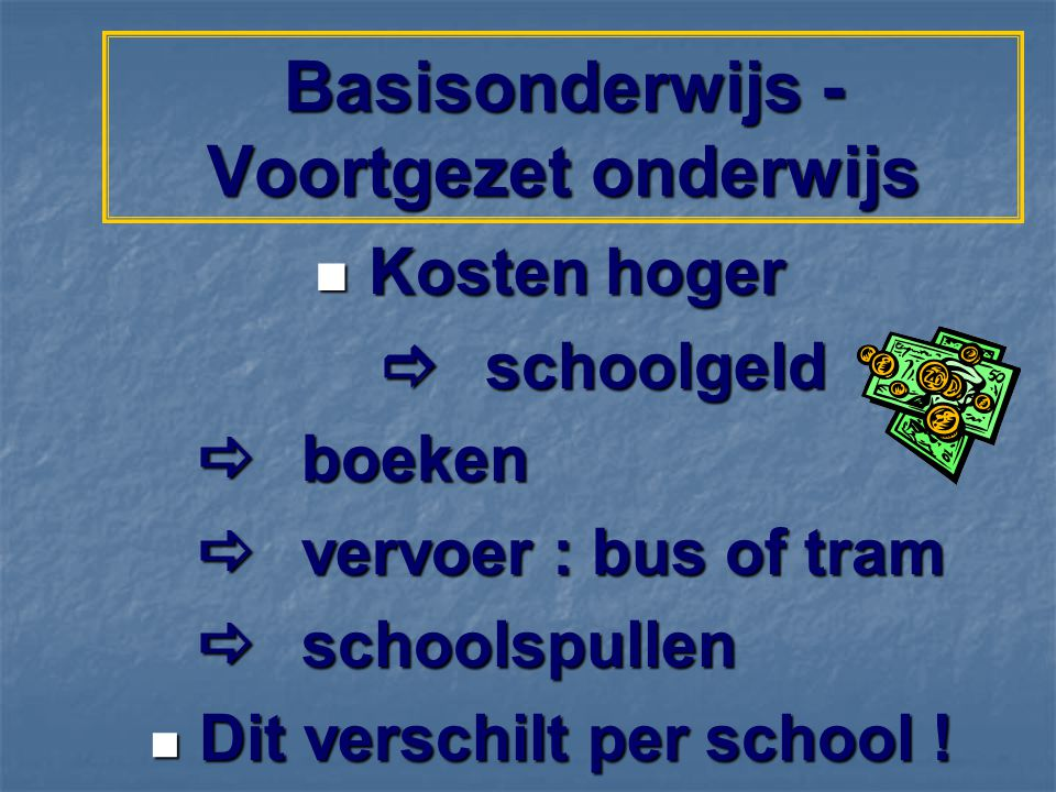 Kosten hoger Kosten hoger  schoolgeld  boeken  vervoer : bus of tram  schoolspullen Dit verschilt per school .