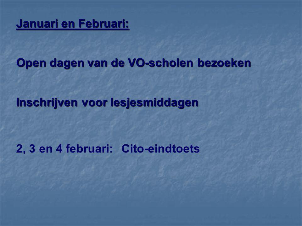 Januari en Februari: Open dagen van de VO-scholen bezoeken Inschrijven voor lesjesmiddagen 2, 3 en 4 februari: Cito-eindtoets