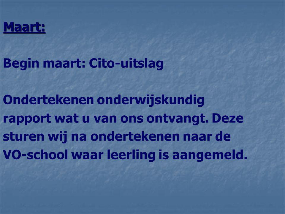 Maart: Begin maart: Cito-uitslag Ondertekenen onderwijskundig rapport wat u van ons ontvangt.
