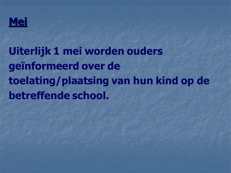 Mei Uiterlijk 1 mei worden ouders geïnformeerd over de toelating/plaatsing van hun kind op de betreffende school.