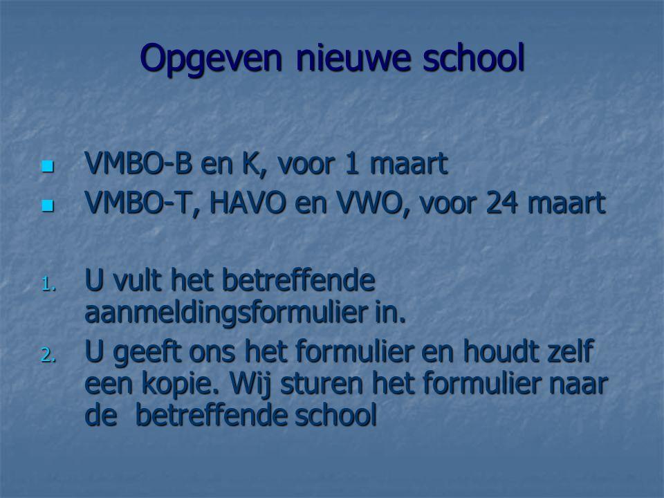 Opgeven nieuwe school VMBO-B en K, voor 1 maart VMBO-B en K, voor 1 maart VMBO-T, HAVO en VWO, voor 24 maart VMBO-T, HAVO en VWO, voor 24 maart 1.