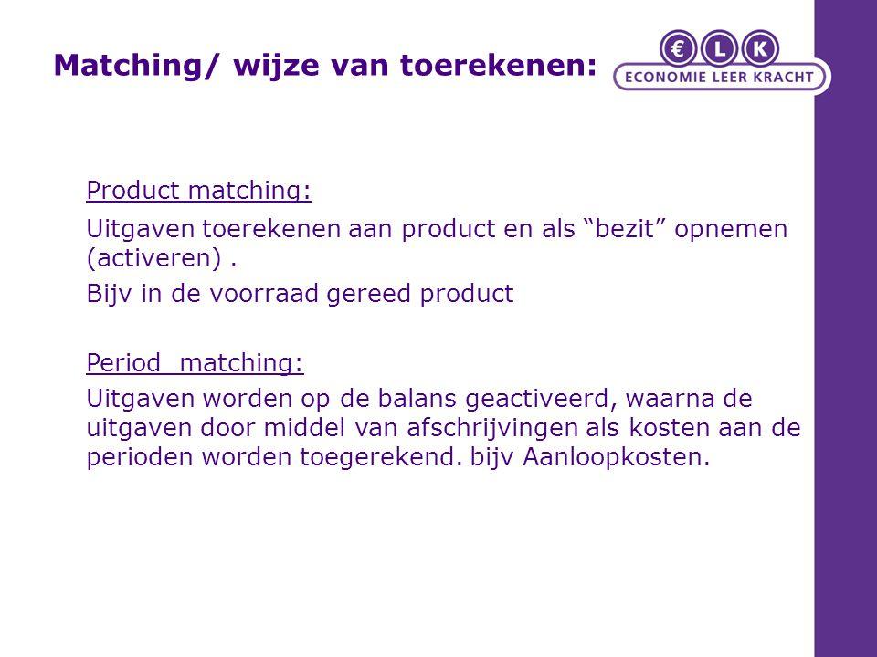 """Matching/ wijze van toerekenen: Product matching: Uitgaven toerekenen aan product en als """"bezit"""" opnemen (activeren). Bijv in de voorraad gereed produ"""