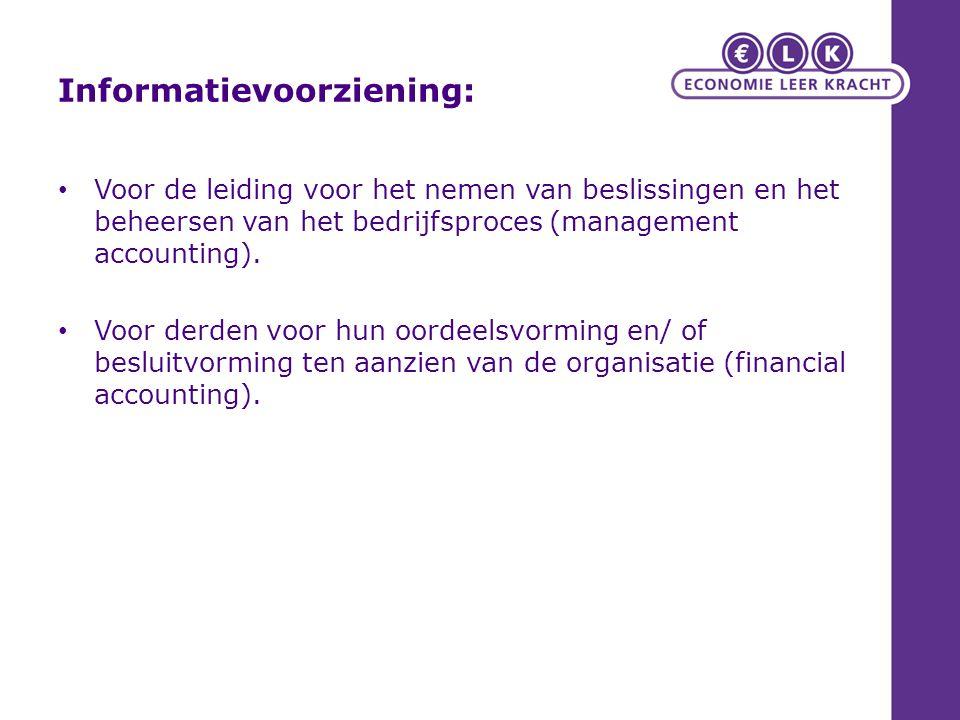 Informatievoorziening: Voor de leiding voor het nemen van beslissingen en het beheersen van het bedrijfsproces (management accounting). Voor derden vo