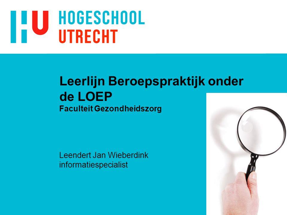 Leerlijn Beroepspraktijk onder de LOEP Faculteit Gezondheidszorg Leendert Jan Wieberdink informatiespecialist